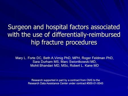 Surgeon and hospital factors associated with the use of differentially-reimbursed hip fracture procedures Mary L. Forte DC, Beth A.Virnig PhD, MPH, Roger.
