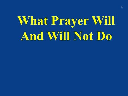 What Prayer Will And Will Not Do 1. I. What Prayer Can Do – For The Christian 2.