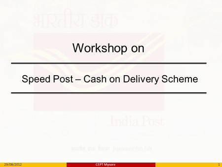 Workshop on Speed Post – Cash on Delivery Scheme 29/08/20121CEPT Mysore.