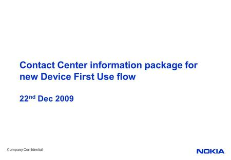 Company Confidential Contact Center information package for new Device First Use flow 22 nd Dec 2009.