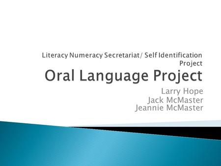 Larry Hope Jack McMaster Jeannie McMaster.  a research project to develop and evaluate strategies and approaches to oral language assessment and instruction.