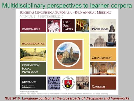 Multidisciplinary perspectives to learner corpora SLE 2010. Language contact: at the crossroads of disciplines and frameworks.