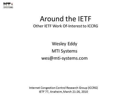Around the IETF Other IETF Work Of-Interest to ICCRG Wesley Eddy MTI Systems Internet Congestion Control Research Group (ICCRG) IETF.