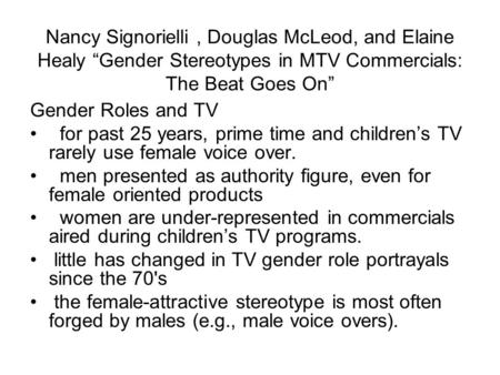 "Nancy Signorielli, Douglas McLeod, and Elaine Healy ""Gender Stereotypes in MTV Commercials: The Beat Goes On"" Gender Roles and TV for past 25 years, prime."