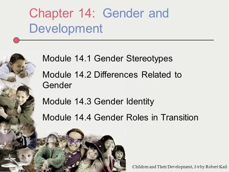 Chapter 14: Gender and Development Module 14.1 Gender Stereotypes Module 14.2 Differences Related to Gender Module 14.3 Gender Identity Module 14.4 Gender.