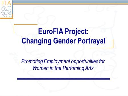 EuroFIA Project: Changing Gender Portrayal Promoting Employment opportunities for Women in the Perfoming Arts.