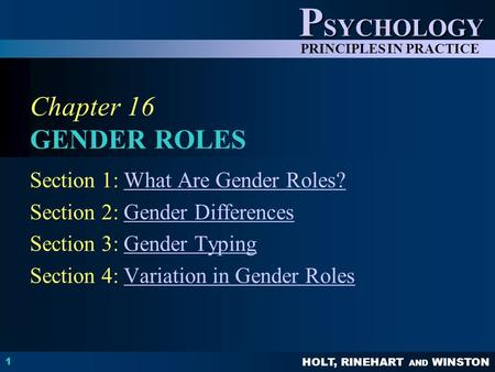 HOLT, RINEHART AND WINSTON P SYCHOLOGY PRINCIPLES IN PRACTICE 1 Chapter 16 GENDER ROLES Section 1: What Are Gender Roles?What Are Gender Roles? Section.