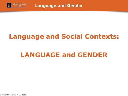 © Oxford University Press 2008 Language and Gender Language and Social Contexts: LANGUAGE and GENDER.