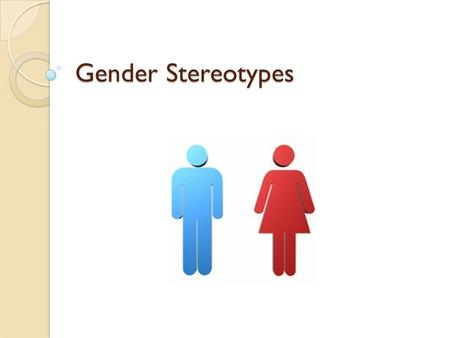 Gender Stereotypes. Gender Stereotypes: What are They? Gender Stereotypes are generalizations about a specific gender's roles, attributes, differences,
