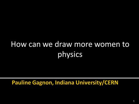 How can we draw more women to physics 1.  Some statistics from ATLAS and CERN  Easy things to do to improve the situation 2.