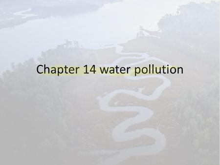 Chapter 14 water pollution. Pollution can come from specific sites or broad areas Water pollution: is generally defined as the contamination of streams,