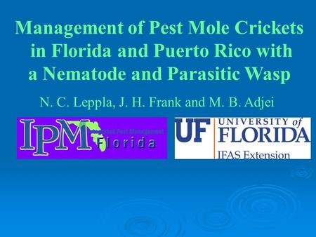 N. C. Leppla, J. H. Frank and M. B. Adjei Management of Pest Mole Crickets in Florida and Puerto Rico with a Nematode and Parasitic Wasp.