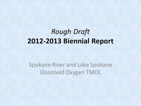 Rough Draft 2012-2013 Biennial Report Spokane River and Lake Spokane Dissolved Oxygen TMDL.