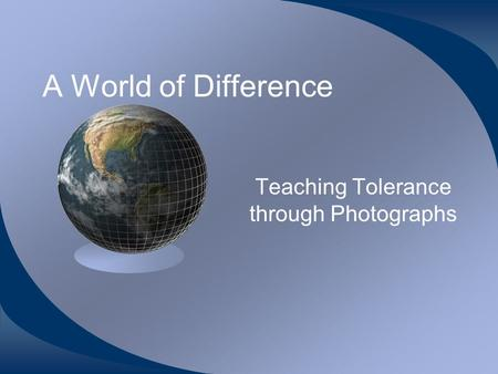 A World of Difference Teaching Tolerance through Photographs.