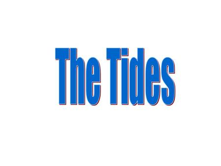 Tides Tides are waves with very long wavelengths. In this lecture we will learn about: –Tidal characteristics –The origin of the tides –Tides in small.
