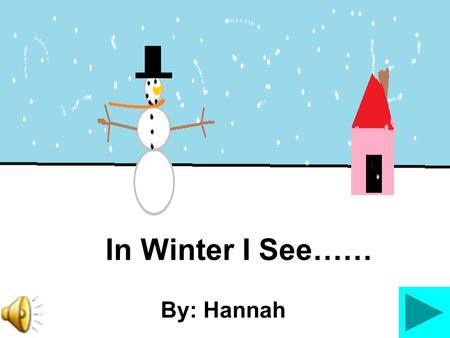In Winter I See…… By: Hannah In winter, I see fluffy, white snowflakes.