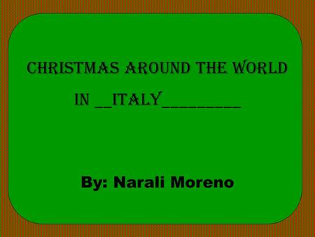 Christmas Around the World in __Italy_________ By: Narali Moreno.