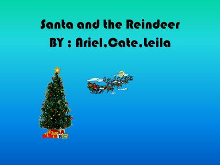 Santa and the Reindeer BY ; Ariel,Cate,Leila. On a frosty December day Jack Frost got no presents under his tree. Jack Frost was so mad that he planned.