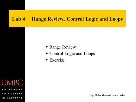 Lab 4 Range Review, Control Logic and Loops ► Range Review ► Control Logic and Loops ► Exercise.