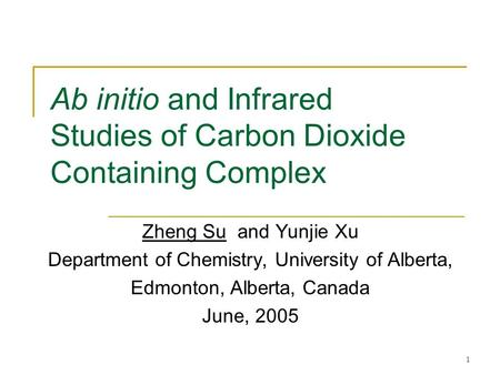 1 Ab initio and Infrared Studies of Carbon Dioxide Containing Complex Zheng Su and Yunjie Xu Department of Chemistry, University of Alberta, Edmonton,