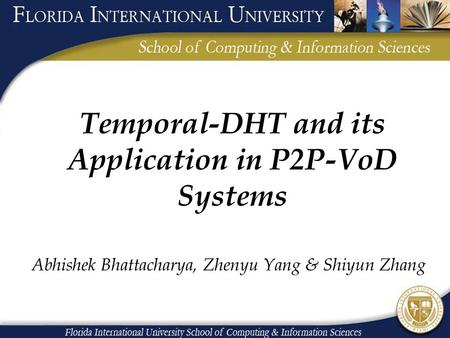 Temporal-DHT and its Application in P2P-VoD Systems Abhishek Bhattacharya, Zhenyu Yang & Shiyun Zhang.