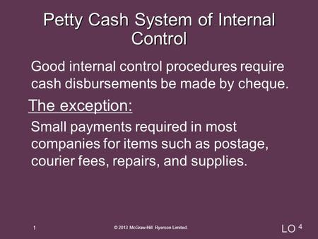 Good internal control procedures require cash disbursements be made by cheque. The exception: Small payments required in most companies for items such.