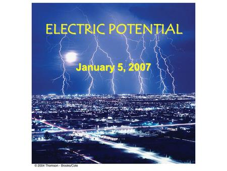 ELECTRIC POTENTIAL January 5, 2007 Goings On For the Next Few Days Today Today –Return Exam #1 –Yell at you –Start Potential –There is a WebAssign Posted.