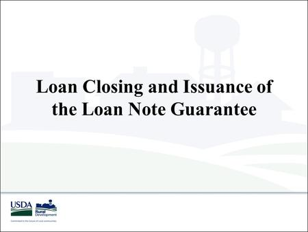 Loan Closing and Issuance of the Loan Note Guarantee.