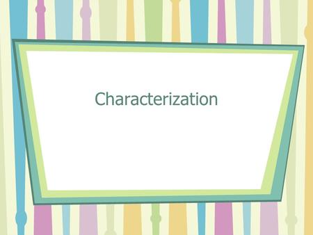 Characterization. Character Characters: the people in a story –Human –Animal –Inanimate Object Main Character: usually deals with the conflict –Protagonist—The.