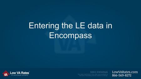Entering the LE data in Encompass. To Use the 2015 Forms: