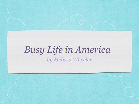 Busy Life in America by Melissa Wheeler. Table of Contents Reflection 1 The 'Busy' Trap By Tim Kreider Busy Busy By Tash Hughes Schedule 1 Schedule 2.