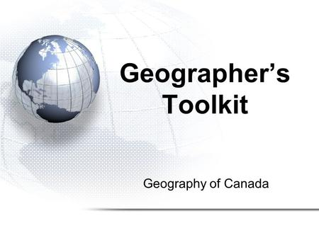 Geography of Canada Geographer's Toolkit. 1.Parts of a Map –Map Symbols –Mapping Your Location 2.Types of Maps 3.Political Map of Canada 4.Drainage Map.