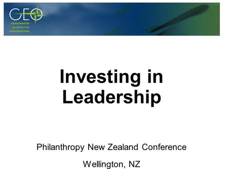 Investing in Leadership Philanthropy New Zealand Conference Wellington, NZ.