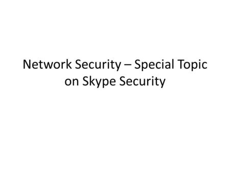 Network Security – Special Topic on Skype Security.