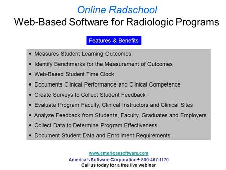 Online Radschool Web-Based Software for Radiologic Programs www.americassoftware.com America's Software Corporation  800-467-1170 Call us today for a.
