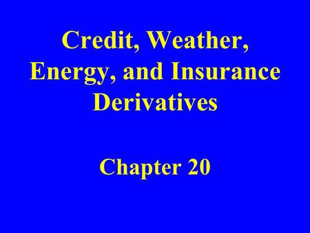 Credit, Weather, Energy, and Insurance Derivatives Chapter 20.