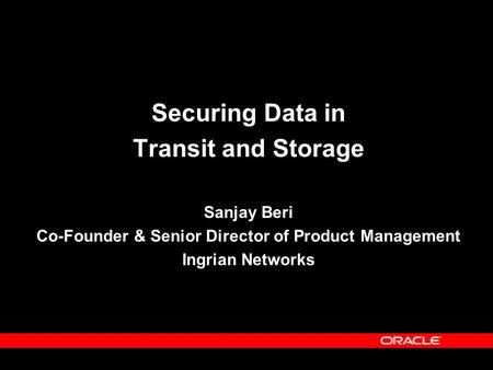 Securing Data in Transit and Storage Sanjay Beri Co-Founder & Senior Director of Product Management Ingrian Networks.
