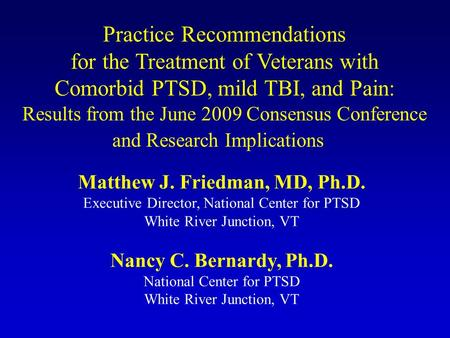 Practice Recommendations for the Treatment of Veterans with Comorbid PTSD, mild TBI, and Pain: Results from the June 2009 Consensus Conference and Research.