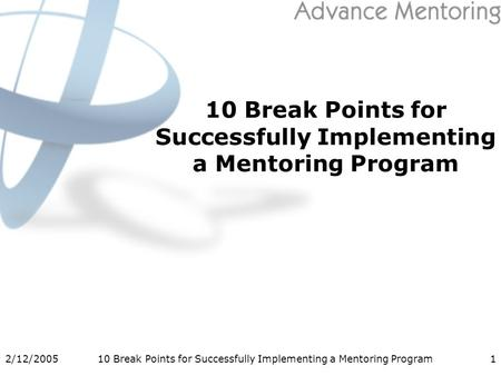 2/12/200510 Break Points for Successfully Implementing a Mentoring Program1.