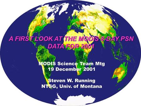 A FIRST LOOK AT THE MODIS 8-DAY PSN DATA FOR 2001 MODIS Science Team Mtg 19 December 2001 Steven W. Running NTSG, Univ. of Montana.