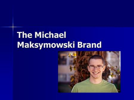 The Michael Maksymowski Brand. Short-Term Goals Continue to get Greek followers on Twitter and Tumblr Continue to get Greek followers on Twitter and Tumblr.