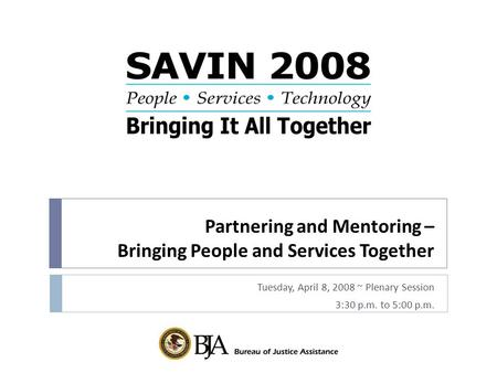 Partnering and Mentoring – Bringing People and Services Together Tuesday, April 8, 2008 ~ Plenary Session 3:30 p.m. to 5:00 p.m.