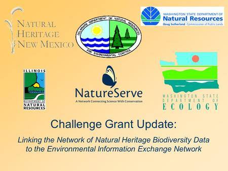 Challenge Grant Update: Linking the Network of Natural Heritage Biodiversity Data to the Environmental Information Exchange Network.