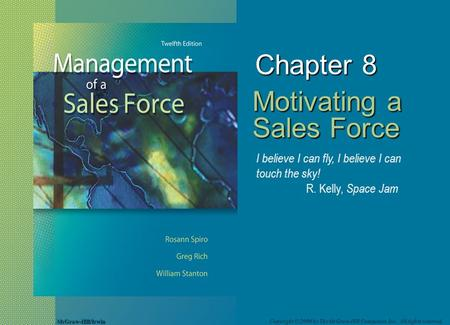 McGraw-Hill/Irwin Copyright © 2008 by The McGraw-Hill Companies, Inc. All rights reserved. Chapter 8 Motivating a Sales Force I believe I can fly, I believe.