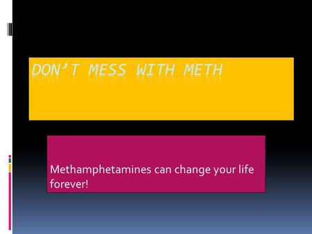 Methamphetamines can change your life forever!. Drug schedule II : Methamphetamine is white, odorless, bitter tasting, powder that easily dissolves in.