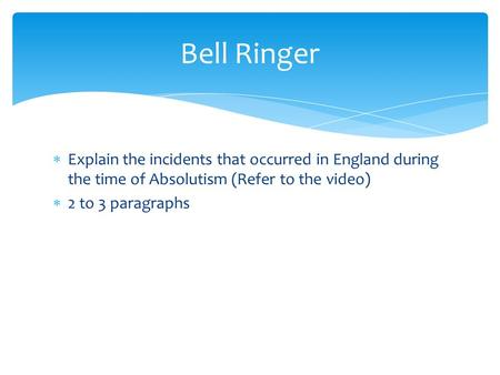  Explain the incidents that occurred in England during the time of Absolutism (Refer to the video)  2 to 3 paragraphs Bell Ringer.