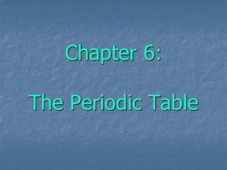 Chapter 6: The Periodic Table. Organizing the Elements Demitri Mendeleeve (Russian – 1869) Demitri Mendeleeve (Russian – 1869)  Published the 1 st periodic.