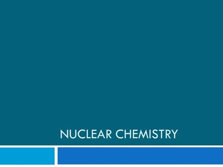 NUCLEAR CHEMISTRY. Introduction to Nuclear Chemistry  Nuclear chemistry is the study of the structure of atomic nuclei and the changes they undergo.