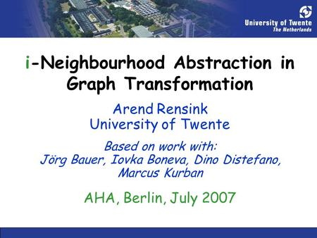 I-Neighbourhood Abstraction in Graph Transformation Arend Rensink University of Twente Based on work with: Jörg Bauer, Iovka Boneva, Dino Distefano, Marcus.