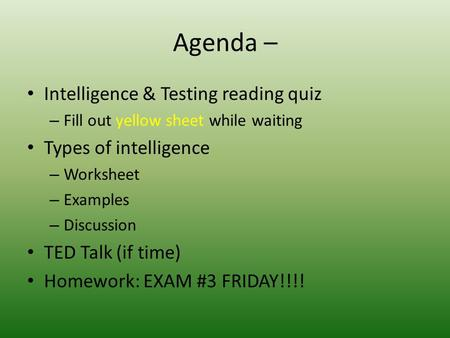 Agenda – Intelligence & Testing reading quiz – Fill out yellow sheet while waiting Types of intelligence – Worksheet – Examples – Discussion TED Talk (if.